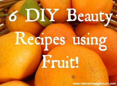 6 DIY Beauty Recipes Using Fruit