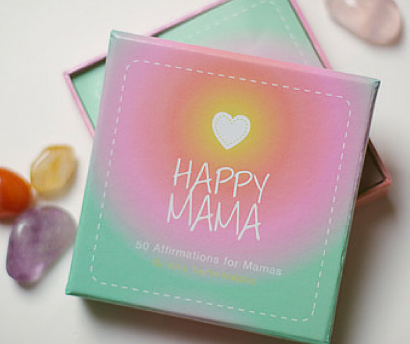 How Positive Affirmations Can Make You a Happy Mama!