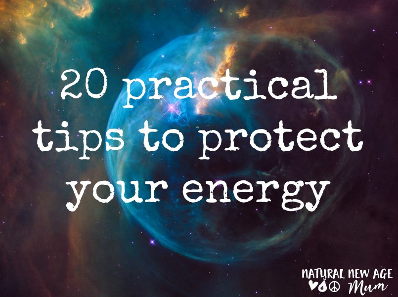 20 Practical Tips to Protect your Energy