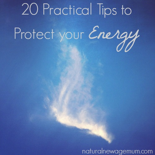 20 Practical Tips To Protect Your Energy Natural New Age Mum
