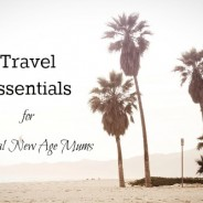 Travel Essentials for Natural New Age Mums
