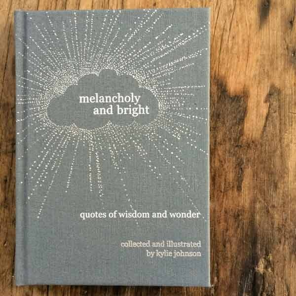 Melancholy and Bright Quote Book by Kylie Johnson